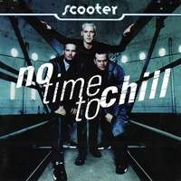 No time to chill - SCOOTER