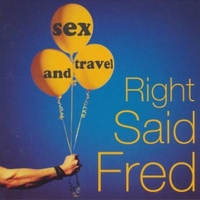 Sex and travel - RIGHT SAID FRED