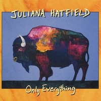 Only everything - JULIANA HATFIELD
