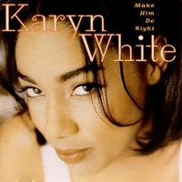 Make him do right - KARYN WHITE