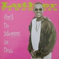 Ain't no stoppin' us now (1995 remix) - LUTHER VANDROSS