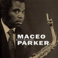 Roots revisited - MACEO PARKER