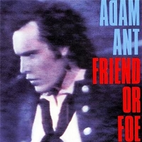 Friend or foe - ADAM ANT