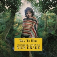 Way to blue - An introduction to Nick Drake - NICK DRAKE