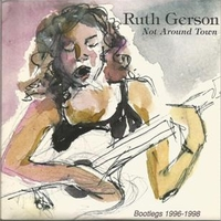 Not around town - Bootlegs 1996/1998 - RUTH GERSON