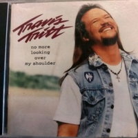 No more looking over my shoulder - TRAVIS TRITT