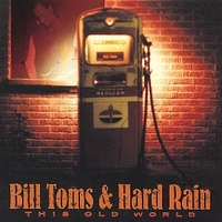 This old world - BILL TOMS and HARD RAIN