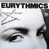 Would I lie to you? (An Eric ET Thorngren mix + extended mix) - EURYTHMICS