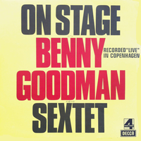 On stage with Benny Goodman and his sextet - Recorded live in Copenhagen - BENNY GOODMAN