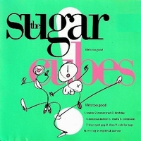 Life's too good - SUGARCUBES