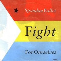 Fight for ourselves \ Fight...the heartache - SPANDAU BALLET